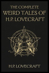 The Complete Weird Tales of H. P. Lovecraft by H.P. Lovecraft