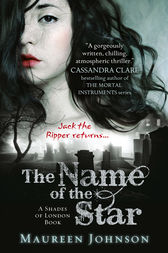 The Name of the Star (Shades of London, Book 1) by Maureen Johnson