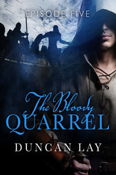 The Bloody Quarrel: Episode 5 by Duncan Lay