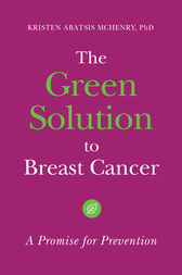 The Green Solution to Breast Cancer: A Promise for Prevention by Kristen McHenry