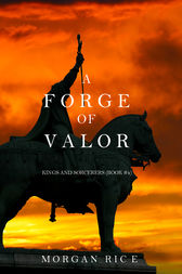 A Forge of Valor (Kings and Sorcerers--Book 4) by Morgan Rice