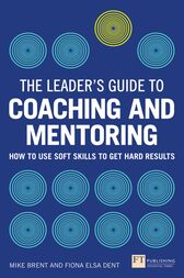 The Leader's Guide to Coaching & Mentoring by Fiona Dent