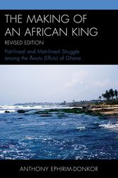 The Making of an African King by Anthony Ephirim-Donkor