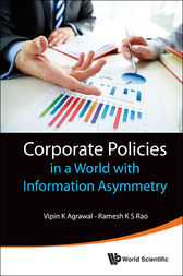 Corporate Policies in a World with Information Asymmetry by Vipin K. Agrawal