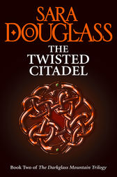 The Twisted Citadel (The Darkglass Mountain Trilogy, Book 2) by Sara Douglass