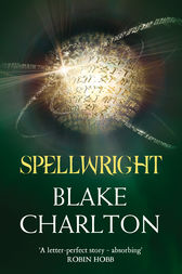 Spellwright (The Spellwright Trilogy, Book 1) by Blake Charlton