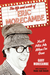 You'll Miss Me When I'm Gone: The life and work of Eric Morecambe by Gary Morecambe