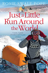 Just a Little Run Around the World: 5 Years, 3 Packs of Wolves and 53 Pairs of Shoes by Rosie Swale Pope