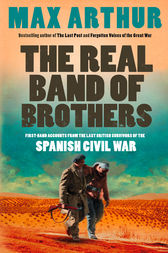 The Real Band of Brothers: First-hand accounts from the last British survivors of the Spanish Civil War by Max Arthur