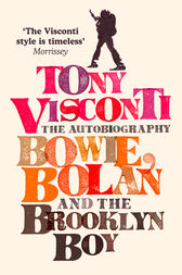 Tony Visconti: The Autobiography: Bowie, Bolan and the Brooklyn Boy by Tony Visconti