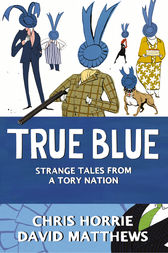 True Blue: Strange Tales from a Tory Nation by Chris Horrie