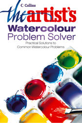 The Artist's Watercolour Problem Solver by The Artist Magazine