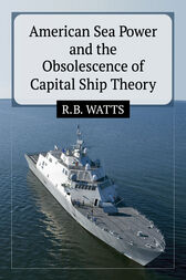 American Sea Power and the Obsolescence of Capital Ship Theory by R. B. Watts