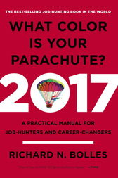 What Color Is Your Parachute? 2017 by Richard N. Bolles