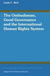 The Ombudsman, Good Governance and the International Human Rights System by Linda C. Reif