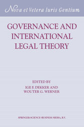 Governance and International Legal Theory by I.F. Dekker