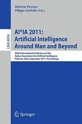 AI*IA 2011: Artificial Intelligence Around Man and Beyond by Roberto Pirrone