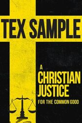 A Christian Justice for the Common Good by Tex Sample
