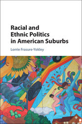 Racial and Ethnic Politics in American Suburbs by Lorrie Frasure-Yokley