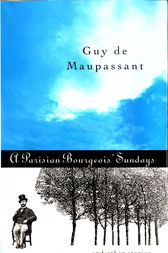 A Parisian Bourgeois' Sunday and Other Stories by Guy de Maupassant