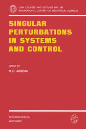 Singular Perturbations in Systems and Control by M.D. Ardema