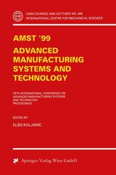AMST'99 - Advanced Manufacturing Systems and Technology by Elso Kuljanic