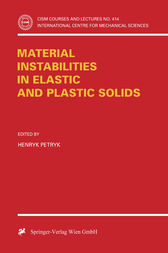 Material Instabilities in Elastic and Plastic Solids by Henryk Petryk