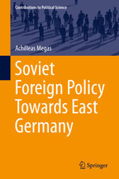 Soviet Foreign Policy Towards East Germany by Achilleas Megas