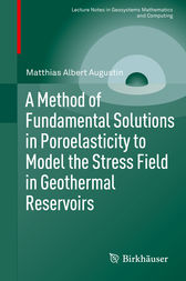 A Method of Fundamental Solutions in Poroelasticity to Model the Stress Field in Geothermal Reservoirs by Matthias Albert Augustin