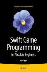 Swift Game Programming for Absolute Beginners by Arjan Egges