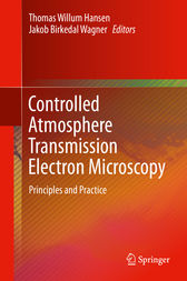 Controlled Atmosphere Transmission Electron Microscopy by Thomas Willum Hansen