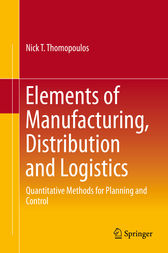 Elements of Manufacturing, Distribution and Logistics by Nick T. Thomopoulos