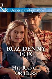His Ranch Or Hers (Mills & Boon American Romance) (Snowy Owl Ranchers, Book 1) by Roz Denny Fox