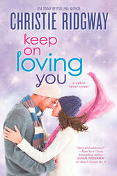 Keep On Loving You (Cabin Fever, Book 4) by Christie Ridgway