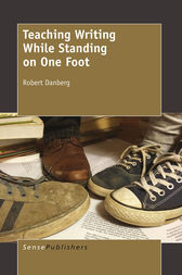 Teaching Writing While Standing on One Foot by Robert Danberg