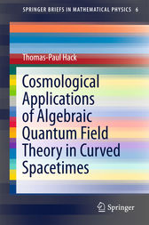 Cosmological Applications of Algebraic Quantum Field Theory in Curved Spacetimes by Thomas-Paul Hack