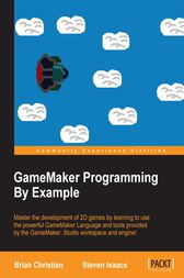 GameMaker Programming By Example by Brian Christian