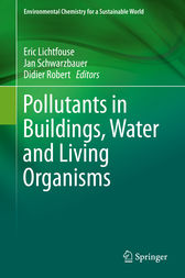 Pollutants in Buildings, Water and Living Organisms by Eric Lichtfouse