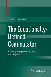 The Equationally-Defined Commutator by Janusz Czelakowski
