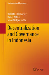 Decentralization and Governance in Indonesia by Ronald L. Holzhacker
