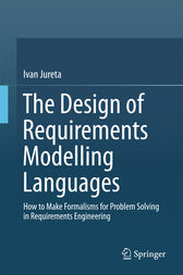 The Design of Requirements Modelling Languages by Ivan Jureta