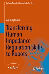 Transferring Human Impedance Regulation Skills to Robots by Arash Ajoudani