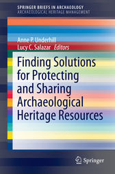 Finding Solutions for Protecting and Sharing Archaeological Heritage Resources by Anne P. Underhill