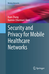 Security and Privacy for Mobile Healthcare Networks by Kuan Zhang