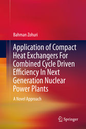 Application of Compact Heat Exchangers For Combined Cycle Driven Efficiency In Next Generation Nuclear Power Plants by Bahman Zohuri