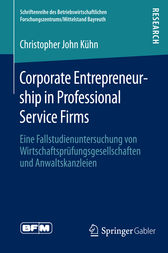 Corporate Entrepreneurship in Professional Service Firms by Christopher John Kühn