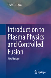 Introduction to Plasma Physics and Controlled Fusion by Francis Chen