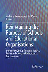 Reimagining the Purpose of Schools and Educational Organisations by Anthony Montgomery