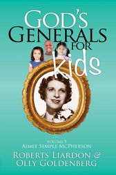 God's Generals For Kids/Aimee Semple McPherson: Volume 9 by Olly Goldenberg