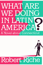 What Are We Doing in Latin America? by Robert Riche
